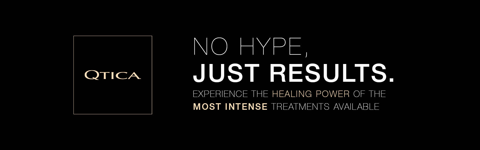 Qtica No Hype Just results. Experience the healing power of the most intense treatments available.
